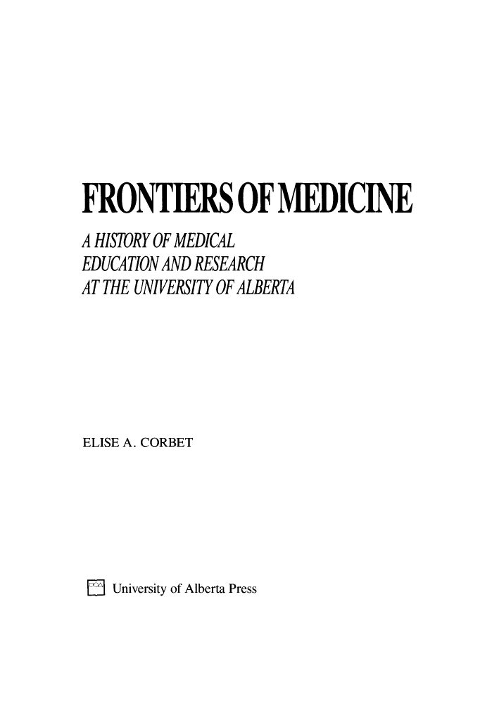 Frontiers of Medicine: A History of Medical Education and Research at the University of Alberta Elise A. Corbet
